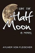 Like the Half Moon - Von Fleischer, Aylmer