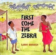 First Come the Zebra - Barasch, Lynne