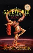 Gateworld: The Search for Earth Book 1 - Grezlik, Bennie