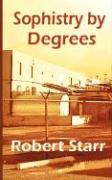 Sophistry by Degrees - Starr, Robert