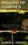 Digging Up Corpses - Grant, James L.