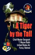 A Tiger by the Tail - Babb Usaf Ret, Chief Master Sgt T. Wayn