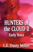 Hunters of the Cloud II: Early Years - Miller, L. S. Dusty