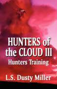 Hunters of the Cloud III: Hunters Training - Miller, L. S. Dusty