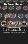 Lost in Dictation: Blasphemy, Sedition & Outright Lies - Carver, N. Barry