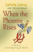 When the Phoenix Rises - Wong, Wendy