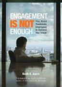 Engagement Is Not Enough: You Need Passionate Employees to Achieve Your Dream - Ayers, Keith E.