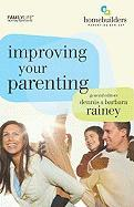 Improving Your Parenting - Rainey, Dennis; Rainey, Barbara