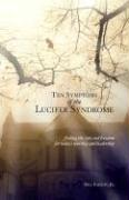 Ten Symptoms of the Lucifer Syndrome: Finding the Cure and Freedom for Today's Worship and Leadership - Faught, Bill, Jr.