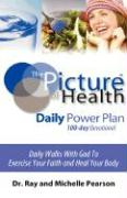 The Picture of Health Daily Power Plan 100-Day Devotional - Pearson, Ray