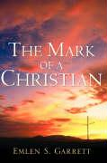 The Mark of a Christian - Garrett, Emlen S.