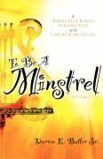 To Be a Minstrel - Butler Sr, Darren E.