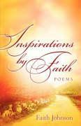 Inspirations by Faith: Poems - Johnson, Faith