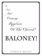 The Soon and Coming Rapture of the Church, Baloney! - Begault, George R.