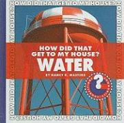 How Did That Get to My House? Water - Masters, Nancy R.