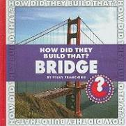 How Did They Build That? Bridge - Franchino, Vicky