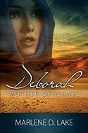 Deborah: Mother of Israel - Lake, Marlene D.