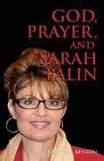 God, Prayer, and Sarah Palin or Sarah Palin and the Power of Prayer: The Power of Prayer and Sarah Palin - Benson, Kristina
