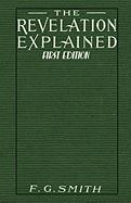 The Revelation Explained [First Edition] - Smith, F. G.