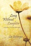 Long Without Laughter: A Journey Towards the Light - Belongia, Liz