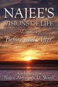 Najee's Visions of Life: Volume I: Before and After - Ward, Ambassador Najee Abraham D.