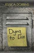 Dying to Live - Dobbins, Jessica