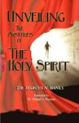 Unveiling the Mysteries of the Holy Spirit - Banks, Marcus N.; Banks, Dr Marcus N.