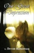 Our Great Depression - Robertson, Devon