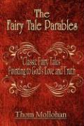 The Fairy Tale Parables: Classic Fairy Tales Pointing to God's Love and Truth - Mollohan, Thom