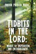 Tidbits in the Lord: Words of Inspiration and Encouragement - White, Pastor Patricia