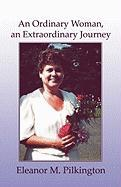 An Ordinary Woman, an Extraordinary Journey - Pilkington, Eleanor M.