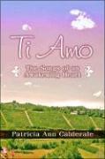 Ti Amo: The Songs of an Awakening Heart - Calderale, Patricia Ann