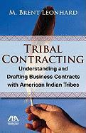 Tribal Contracting: Understanding and Drafting Business Contracts with American Indian Tribes - Leonhard, M. Brent; Leonhard, Brent M.