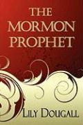 The Mormon Prophet - Dougall, Lily