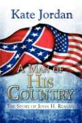 A Man of His Country: The Story of John H. Reagan - Jordan, Kate