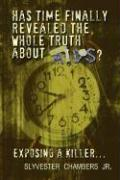 Has Time Finally Revealed the Whole Truth about AIDS?: Exposing a Killer. - Chambers, Sylvester, Jr.