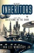 The Inheritors: Part One: Questions in the Dark - Winberry, Ira Lee, Jr.
