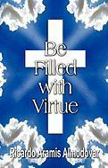 Be Filled with Virtue - Almodovar, Ricardo Aramis