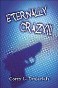 Eternally Crazy!!! - Desjarlais, Corey L.