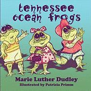 Tennessee Ocean Frogs - Dudley, Marie Luther; Primm, Patricia