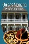 Quisas Manana: Perhaps Tomorrow - Panske-Phillips, Emme