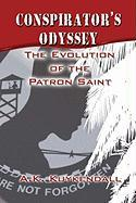 Conspirator's Odyssey: The Evolution of the Patron Saint - Kuykendall, A. K.