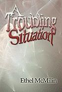 A Troubling Situation - McMilin, Ethel