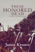 These Honored Dead: The History of the American Civil War - Krontz, Jamie; Krontz, James