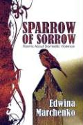 Sparrow of Sorrow: Poems about Domestic Violence - Marchenko, Edwina