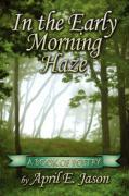 In the Early Morning Haze: A Book of Poetry - Jason, April E.; Dyson, Deborah J.