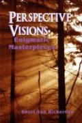 Perspective Visions: Enigmatic Masterpieces - Richerson, Sheri Ann