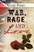 War, Rage, and Love - Perry, Clyde
