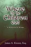 Where Do the Children Go?: A Runaway's Story - Kinney, Esq James a.; Kinney Esq, James A.