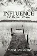 Influence: A Collection of Poetry - Axeldotter, Maria